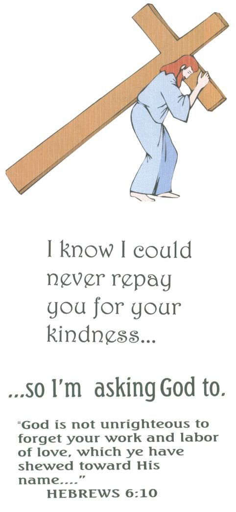 I could never repay your kindness ... so I'm asking God to.